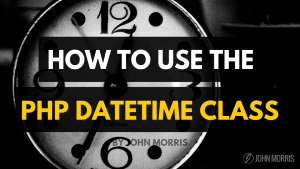 How to Use the PHP DateTime Class